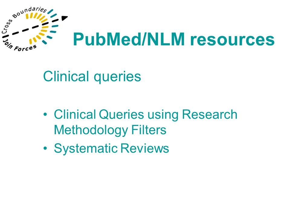 Clinical queries Clinical Queries using Research Methodology Filters Systematic Reviews PubMed/NLM resources