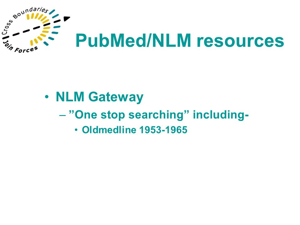 NLM Gateway –One stop searching including- Oldmedline 1953-1965 PubMed/NLM resources