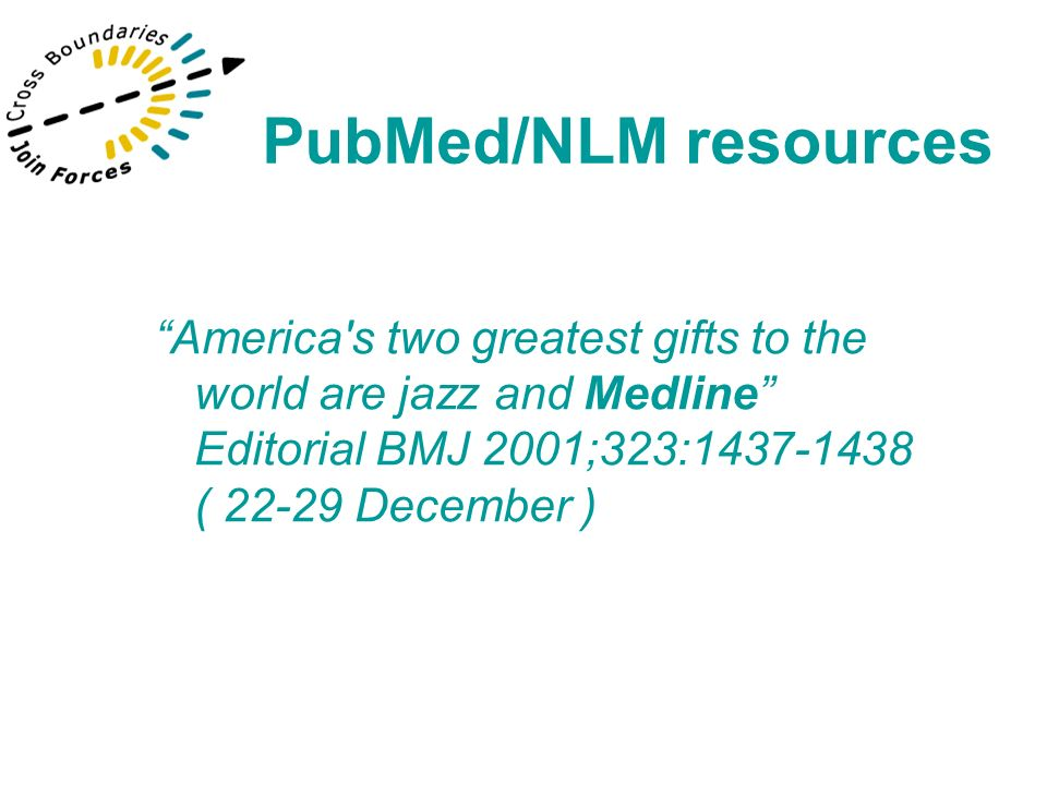 America's two greatest gifts to the world are jazz and Medline Editorial BMJ 2001;323:1437-1438 ( 22-29 December ) PubMed/NLM resources