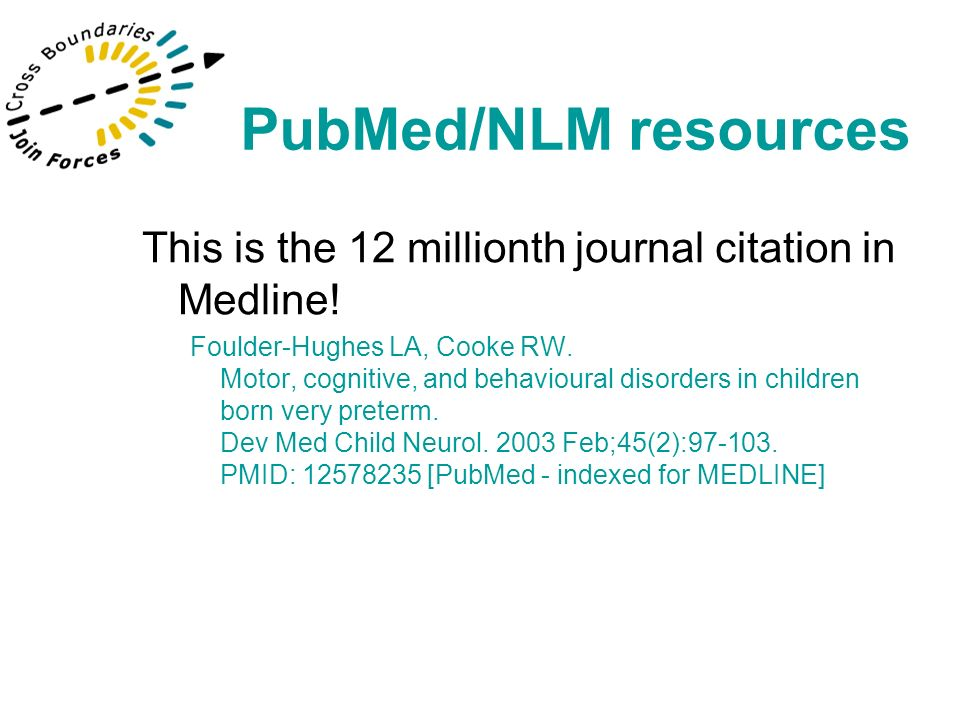 This is the 12 millionth journal citation in Medline! Foulder-Hughes LA, Cooke RW. Motor, cognitive, and behavioural disorders in children born very p
