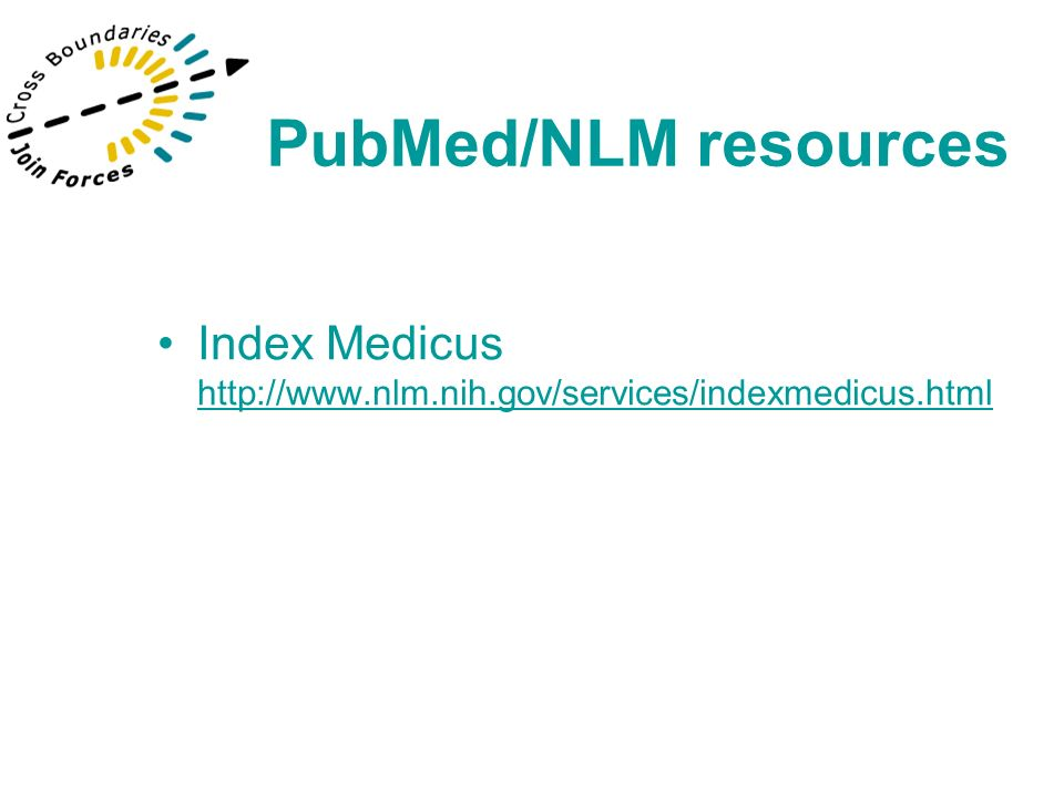 PubMed Agenda –Searching –MeSH –Clinical Queries –Cubby –Link Out –Journal Database –Single Citation Matcher PubMed/NLM resources
