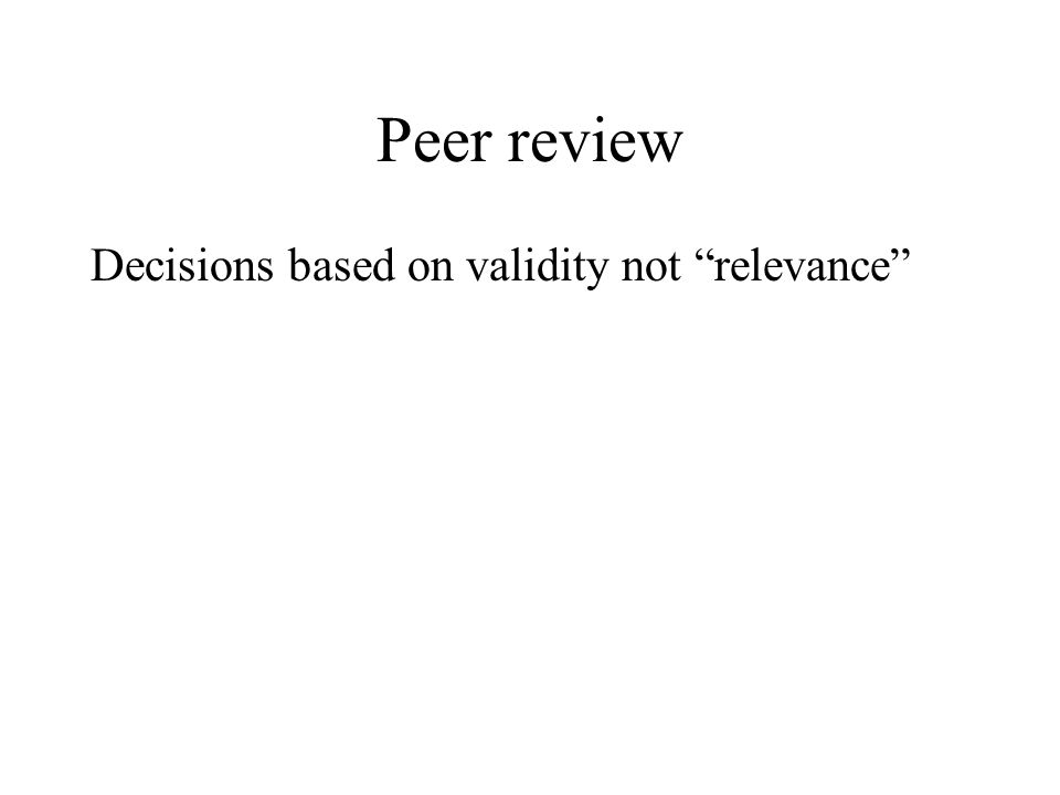 Peer review Decisions based on validity not relevance Open, with signed comments posted