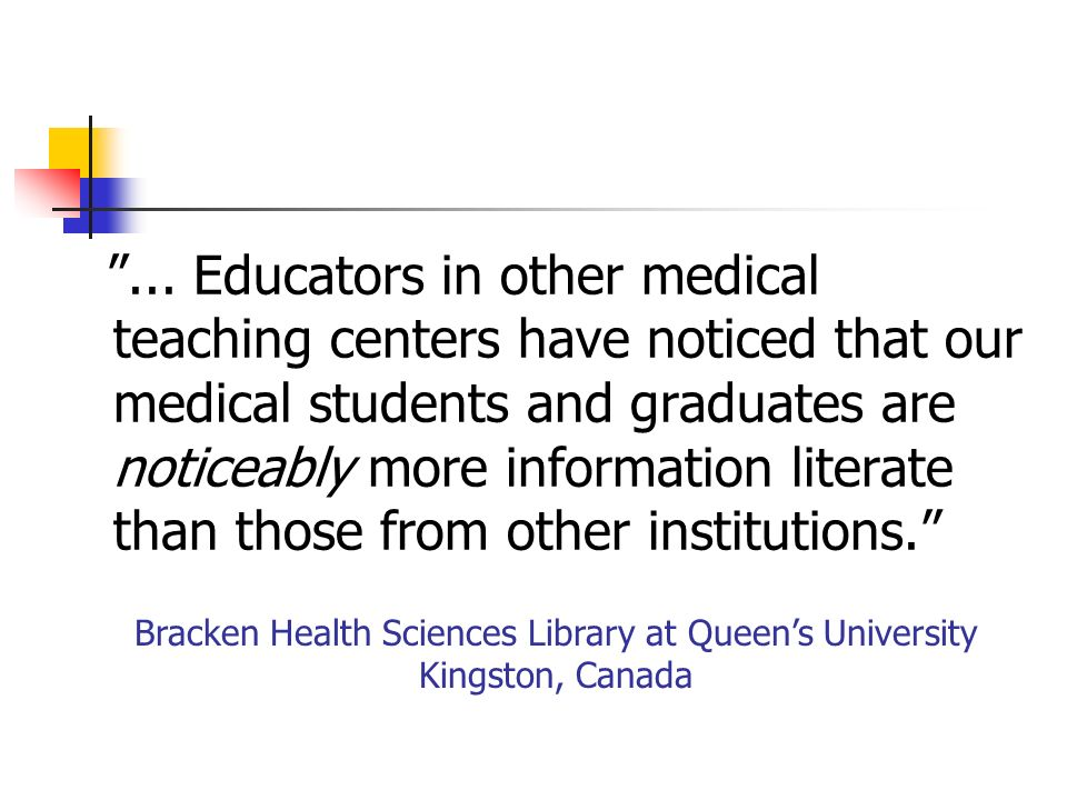 ... Educators in other medical teaching centers have noticed that our medical students and graduates are noticeably more information literate than tho