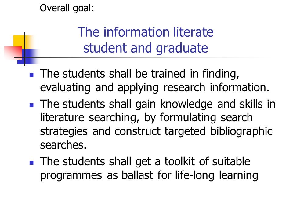 The information literate student and graduate The students shall be trained in finding, evaluating and applying research information.