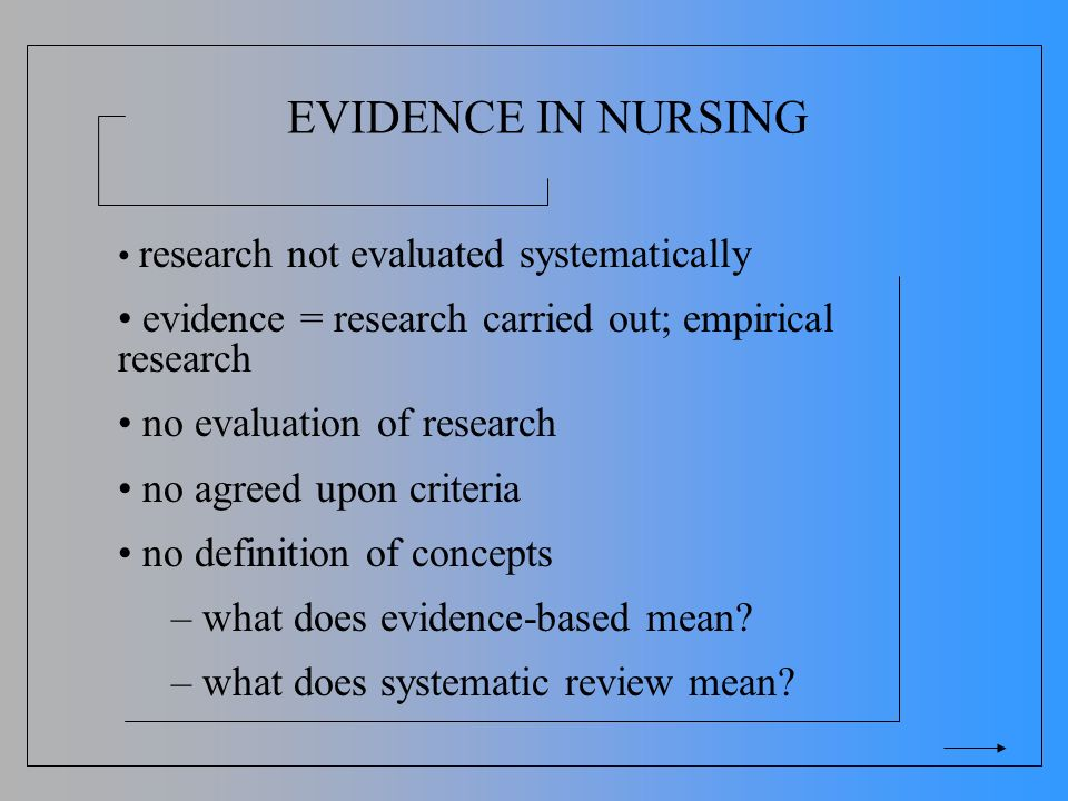 EVIDENCE IN NURSING research not evaluated systematically evidence = research carried out; empirical research no evaluation of research no agreed upon