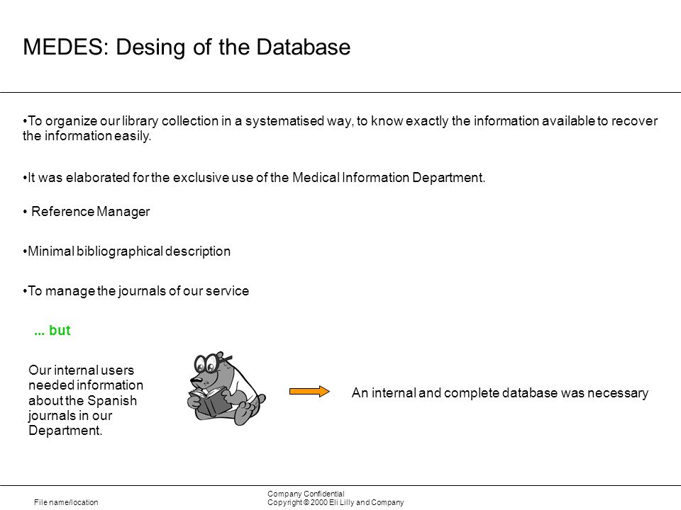 File name/location Company Confidential Copyright © 2000 Eli Lilly and Company MEDES: Desing of the Database To organize our library collection in a s