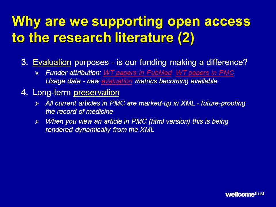 Why are we supporting open access to the research literature (2) 3.Evaluation purposes - is our funding making a difference? Funder attribution: WT pa