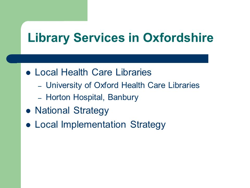 Library Services in Oxfordshire Local Health Care Libraries – University of Oxford Health Care Libraries – Horton Hospital, Banbury National Strategy