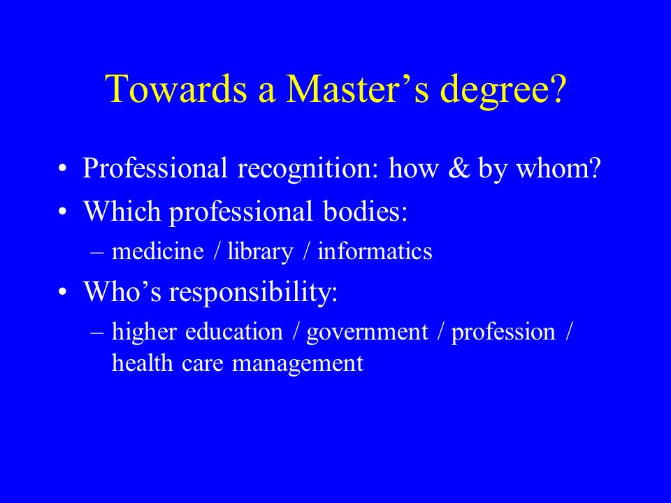 Towards a Masters degree. Professional recognition: how & by whom.