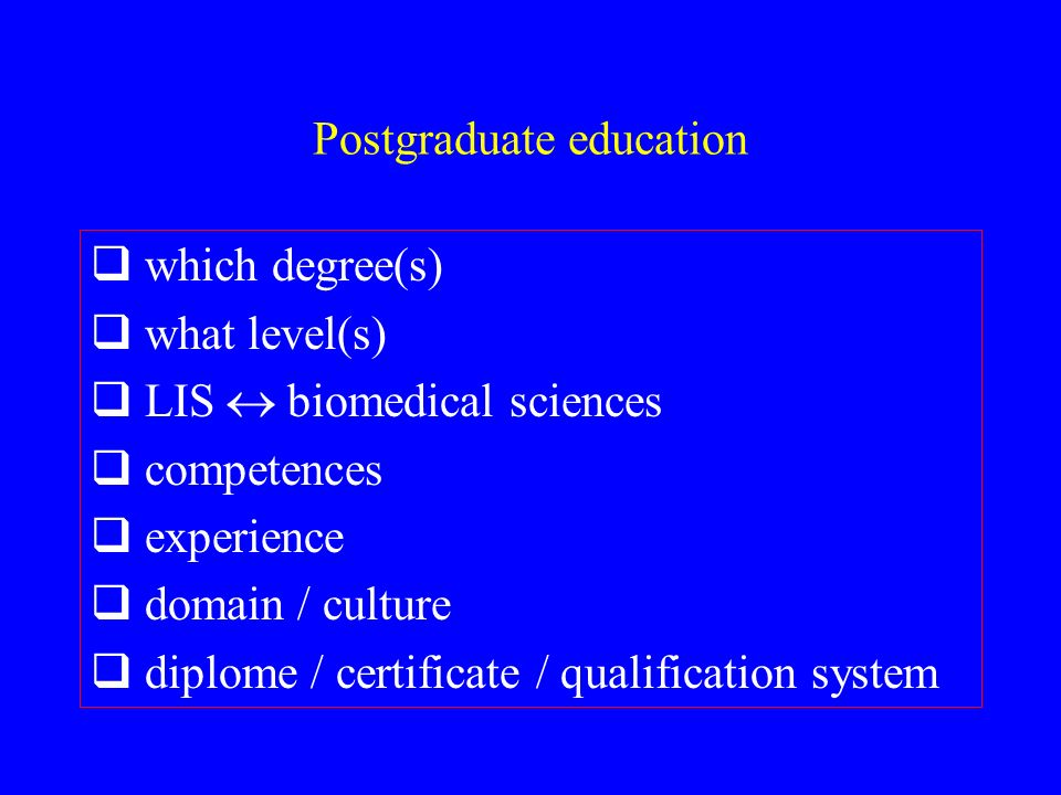 Postgraduate education which degree(s) what level(s) LIS biomedical sciences competences experience domain / culture diplome / certificate / qualification system