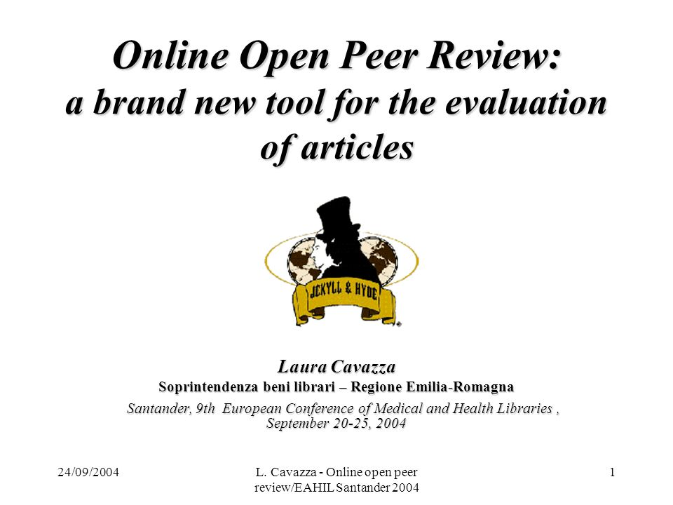 24/09/2004L. Cavazza - Online open peer review/EAHIL Santander 2004 1 Online Open Peer Review: a brand new tool for the evaluation of articles Laura C