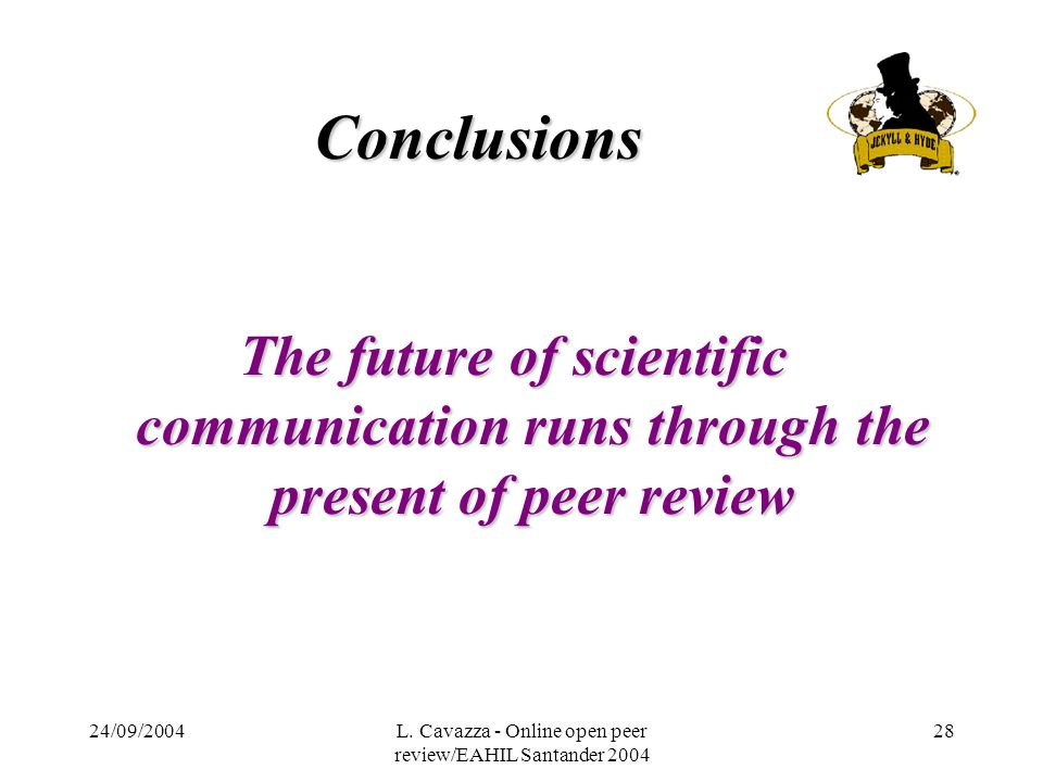 24/09/2004L. Cavazza - Online open peer review/EAHIL Santander 2004 28 Conclusions The future of scientific communication runs through the present of