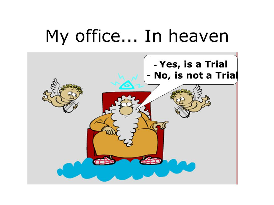 My office... In heaven - Yes, is a Trial - No, is not a Trial