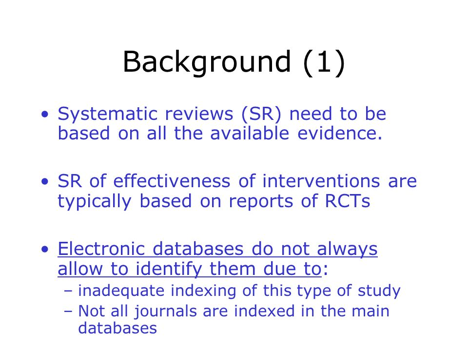 Background (1) Systematic reviews (SR) need to be based on all the available evidence.