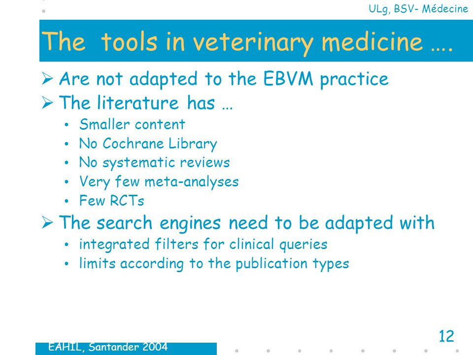 EAHIL, Santander 2004 12 ULg, BSV- Médecine The tools in veterinary medicine ….