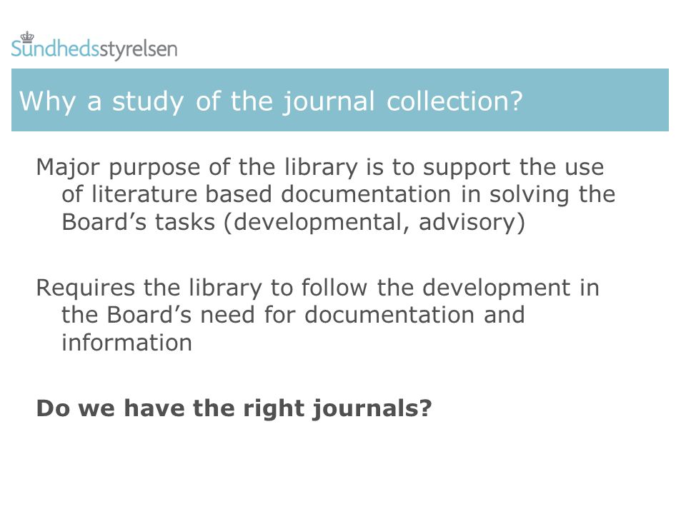 Why a study of the journal collection? Major purpose of the library is to support the use of literature based documentation in solving the Boards task