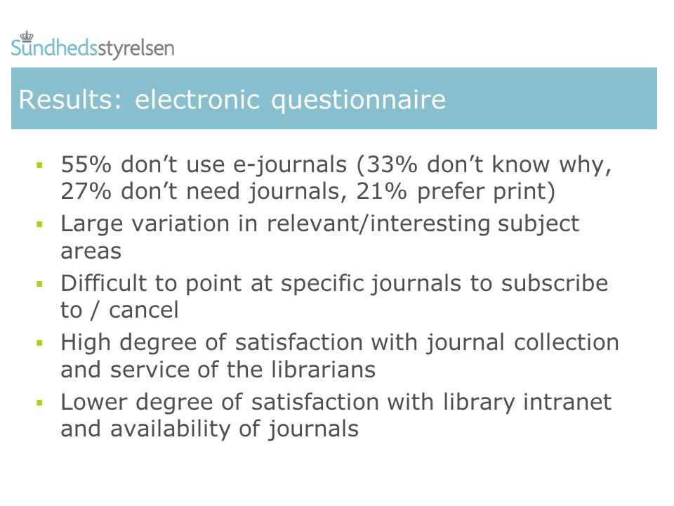 Results: electronic questionnaire 55% dont use e-journals (33% dont know why, 27% dont need journals, 21% prefer print) Large variation in relevant/in