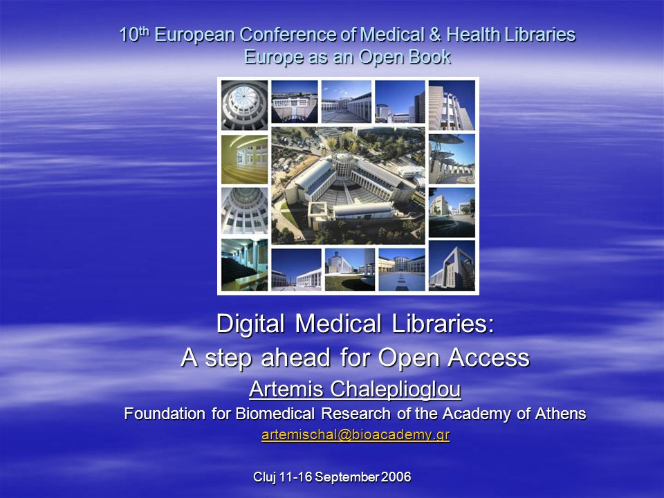 Cluj 11-16 September 2006 Digital Medical Libraries: A step ahead for Open Access Artemis Chaleplioglou Foundation for Biomedical Research of the Acad