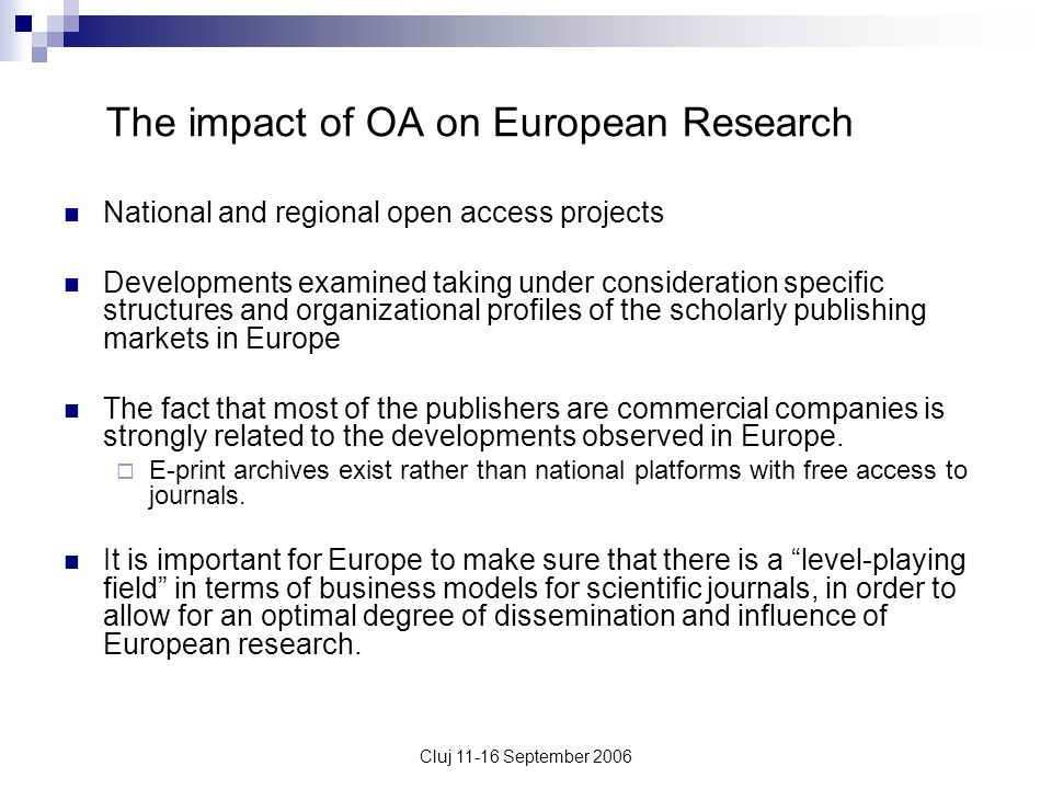 Cluj 11-16 September 2006 The impact of OA on European Research National and regional open access projects Developments examined taking under consider