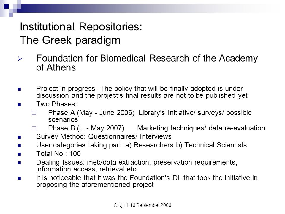 Cluj 11-16 September 2006 Institutional Repositories: The Greek paradigm Foundation for Biomedical Research of the Academy of Athens Project in progre
