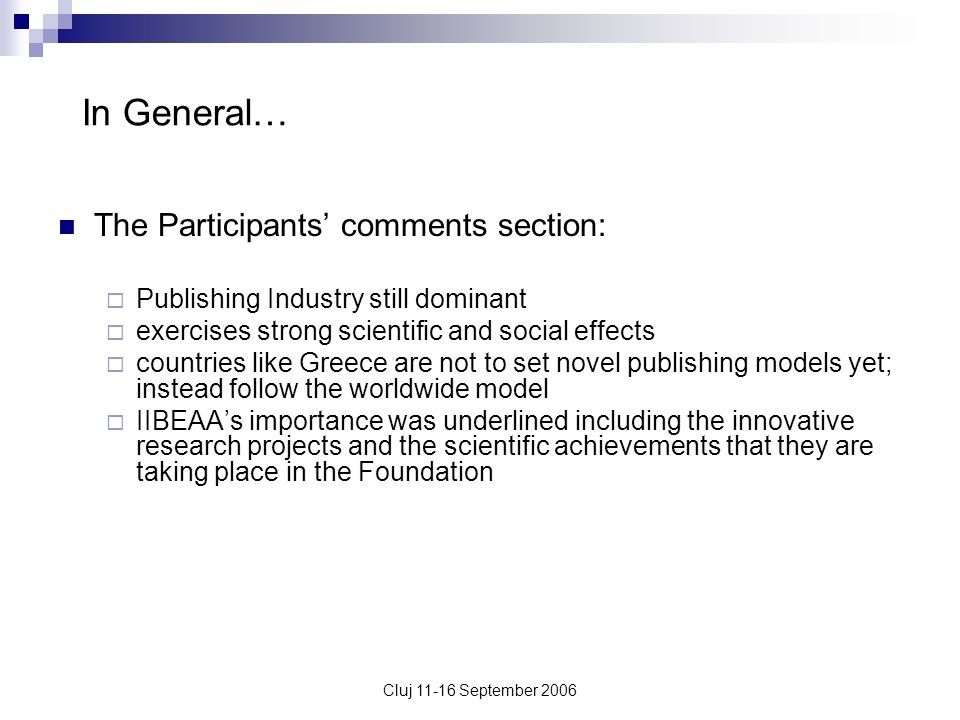 Cluj 11-16 September 2006 In General… The Participants comments section: Publishing Industry still dominant exercises strong scientific and social eff