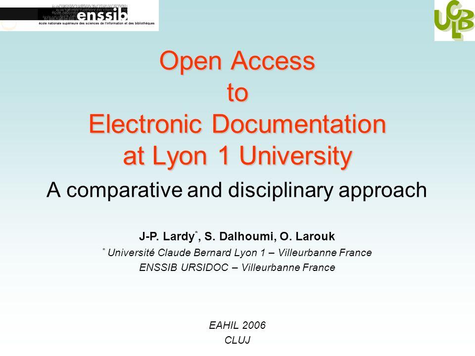 A comparative and disciplinary approach J-P. Lardy *, S. Dalhoumi, O. Larouk * Université Claude Bernard Lyon 1 – Villeurbanne France ENSSIB URSIDOC –