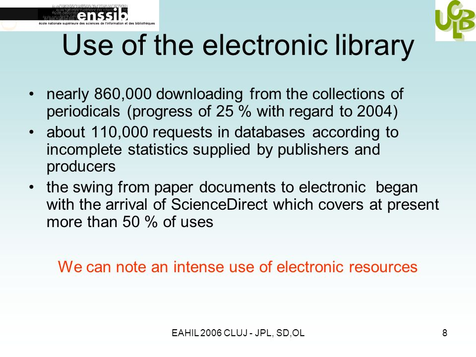 EAHIL 2006 CLUJ - JPL, SD,OL8 Use of the electronic library nearly 860,000 downloading from the collections of periodicals (progress of 25 % with rega