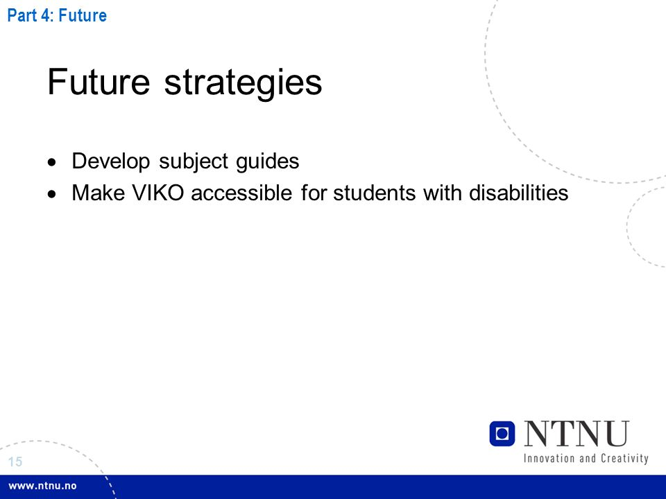15 Future strategies Develop subject guides Make VIKO accessible for students with disabilities Part 4: Future
