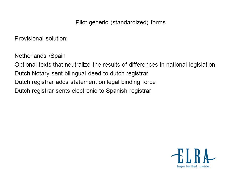 Pilot generic (standardized) forms Provisional solution: Netherlands /Spain Optional texts that neutralize the results of differences in national legislation.