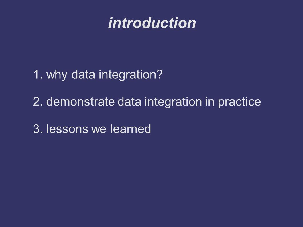 introduction 1. why data integration. 2. demonstrate data integration in practice 3.