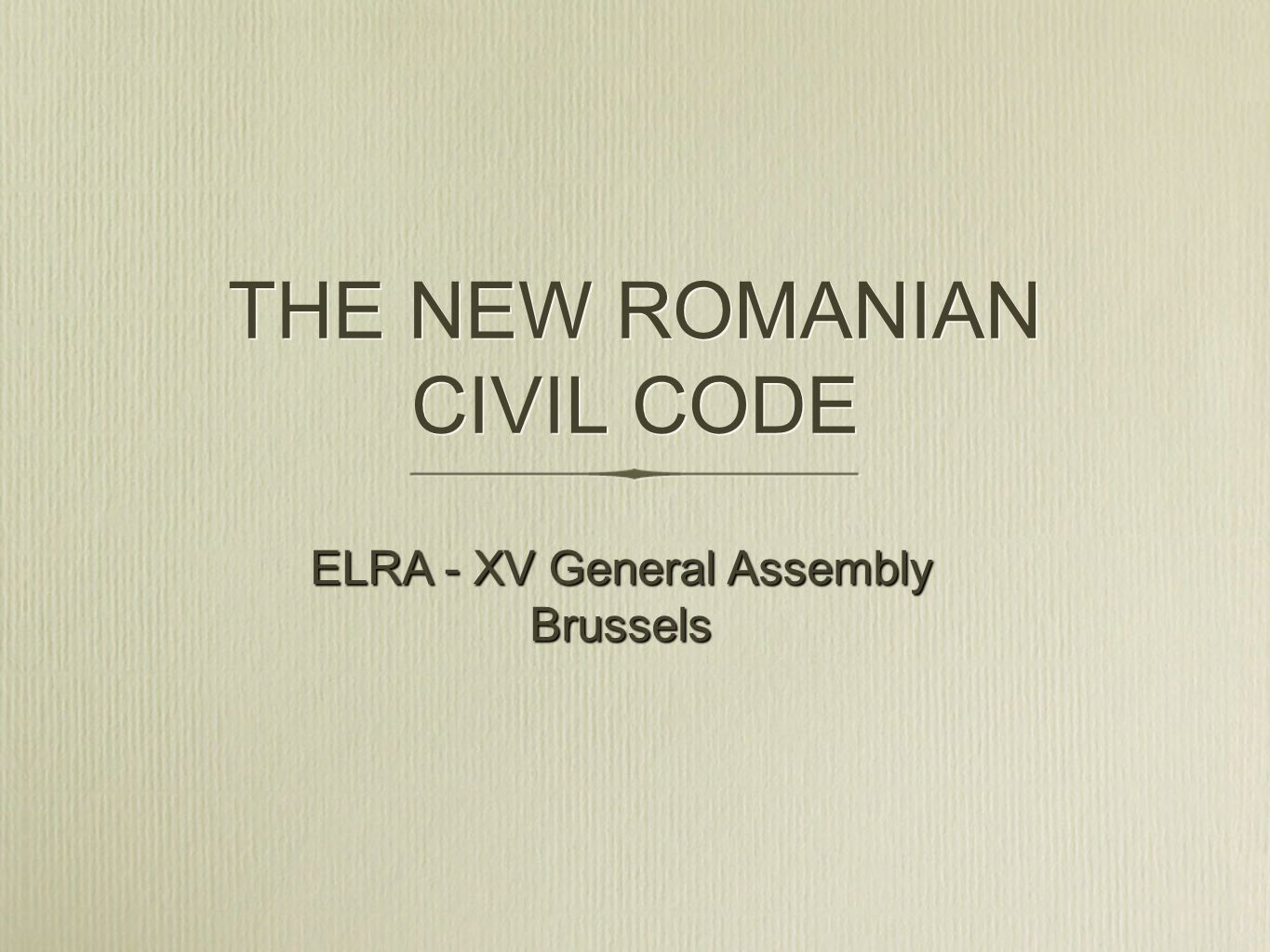 THE NEW ROMANIAN CIVIL CODE ELRA - XV General Assembly Brussels