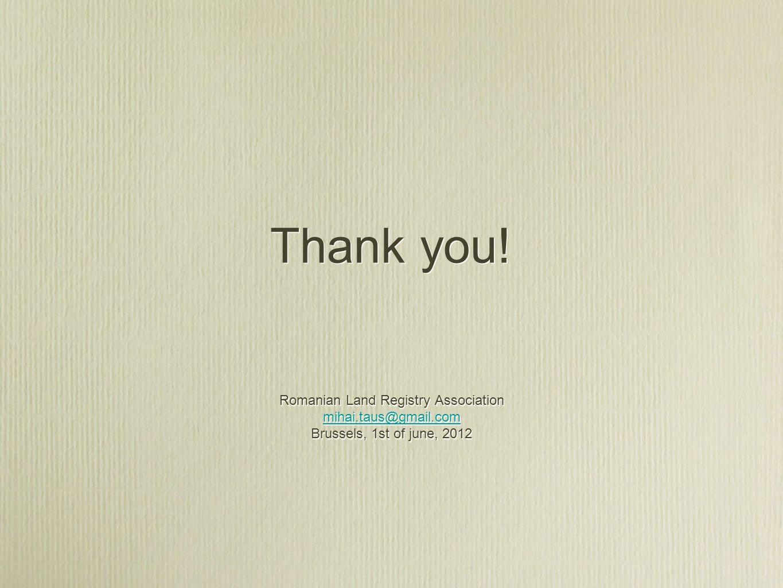 Thank you! Romanian Land Registry Association mihai.taus@gmail.com Brussels, 1st of june, 2012 mihai.taus@gmail.com Thank you! Romanian Land Registry