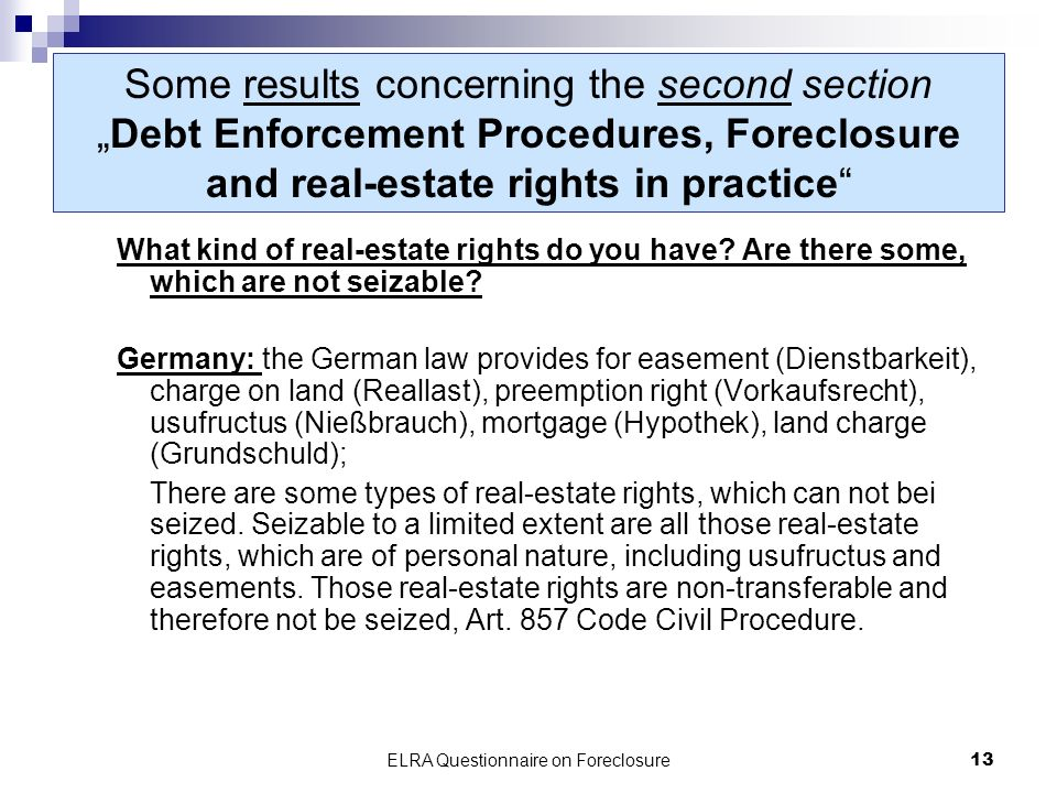 ELRA Questionnaire on Foreclosure13 Some results concerning the second sectionDebt Enforcement Procedures, Foreclosure and real-estate rights in practice What kind of real-estate rights do you have.