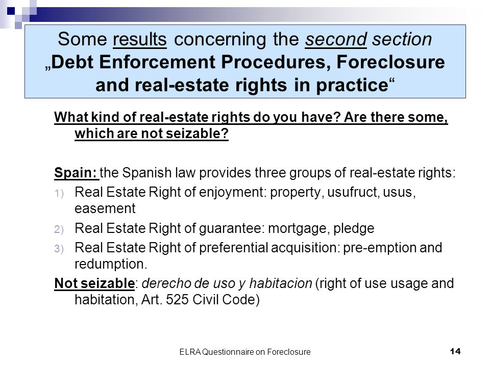 ELRA Questionnaire on Foreclosure14 Some results concerning the second sectionDebt Enforcement Procedures, Foreclosure and real-estate rights in practice What kind of real-estate rights do you have.