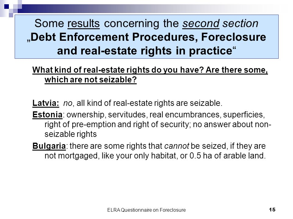 ELRA Questionnaire on Foreclosure15 Some results concerning the second sectionDebt Enforcement Procedures, Foreclosure and real-estate rights in practice What kind of real-estate rights do you have.
