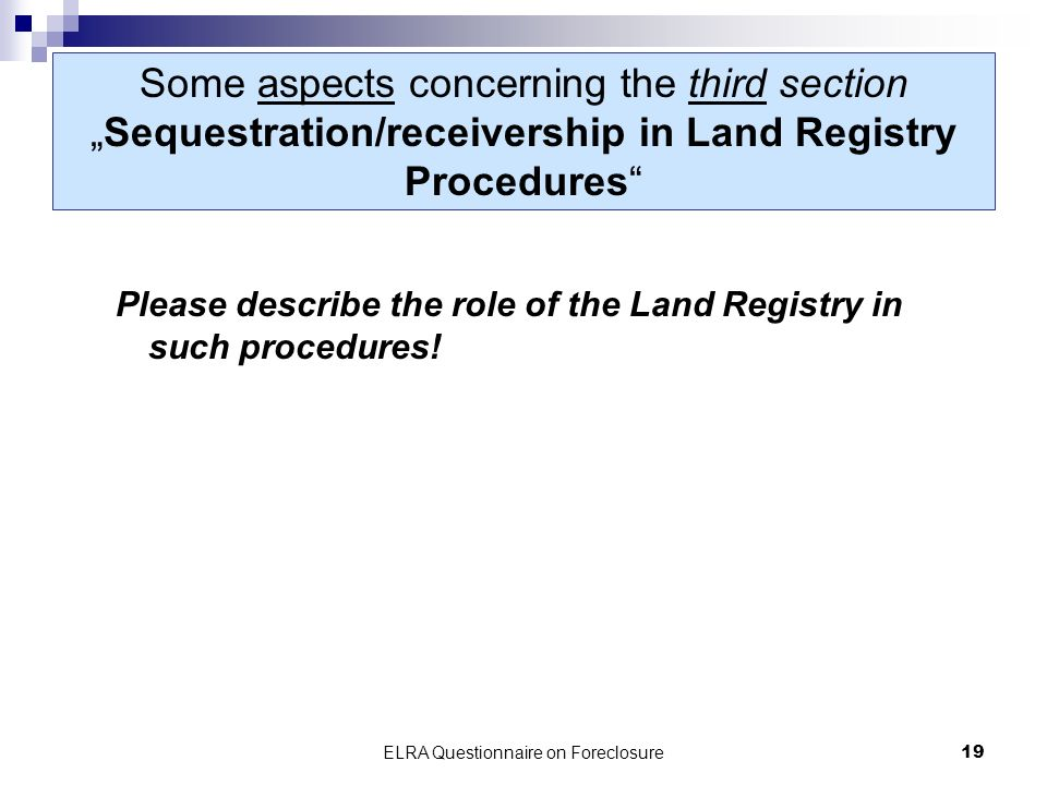 ELRA Questionnaire on Foreclosure19 Some aspects concerning the third sectionSequestration/receivership in Land Registry Procedures Please describe the role of the Land Registry in such procedures!