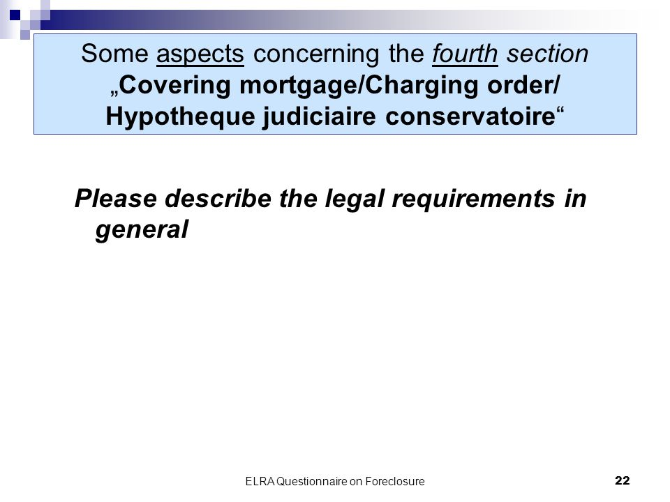 ELRA Questionnaire on Foreclosure22 Some aspects concerning the fourth sectionCovering mortgage/Charging order/ Hypotheque judiciaire conservatoire Please describe the legal requirements in general