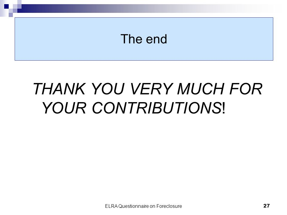 ELRA Questionnaire on Foreclosure27 The end THANK YOU VERY MUCH FOR YOUR CONTRIBUTIONS!