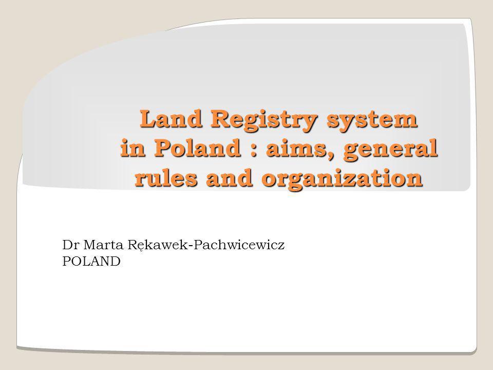 Land Registry system in Poland : aims, general rules and organization Dr Marta Rękawek-Pachwicewicz POLAND
