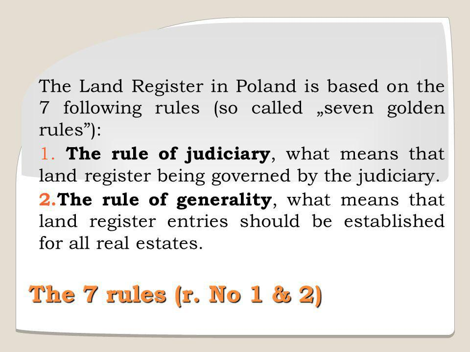 The Land Register in Poland is based on the 7 following rules (so called seven golden rules): 1.