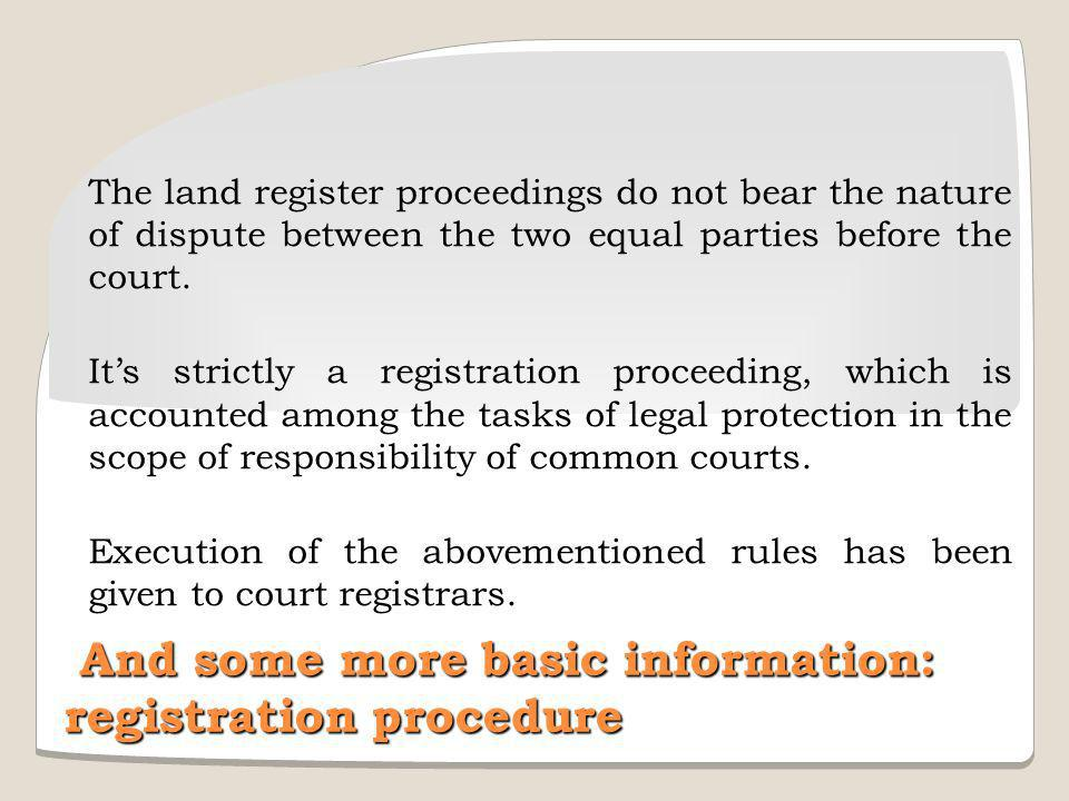 The land register proceedings do not bear the nature of dispute between the two equal parties before the court.