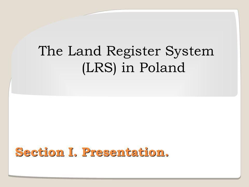 The Land Register System (LRS) in Poland Section I. Presentation.