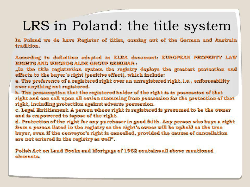LRS in Poland: the title system In Poland we do have Register of titles, coming out of the German and Austrain tradition.