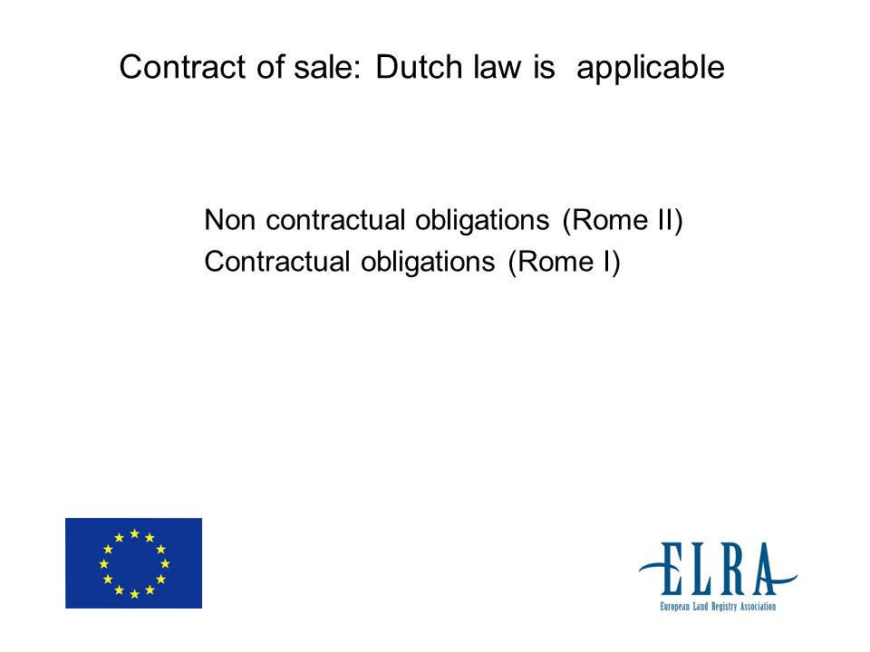 Contract of sale: Dutch law is applicable Non contractual obligations (Rome II) Contractual obligations (Rome I)