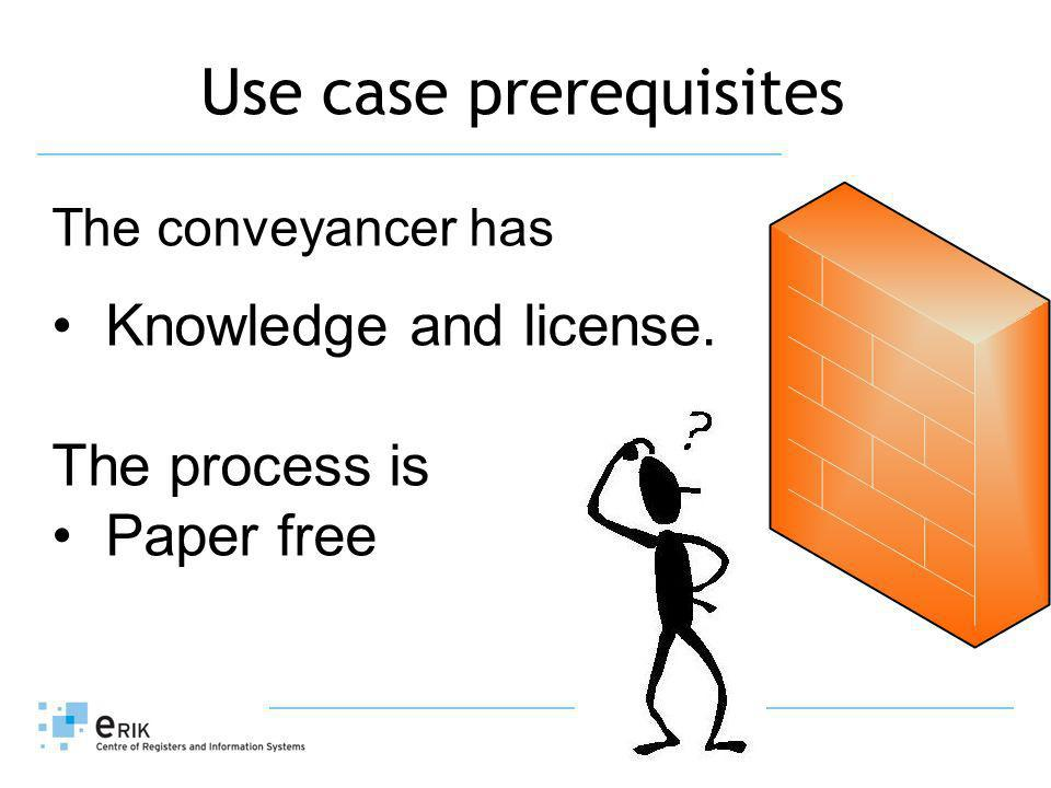 Use case prerequisites The conveyancer has Knowledge and license. The process is Paper free