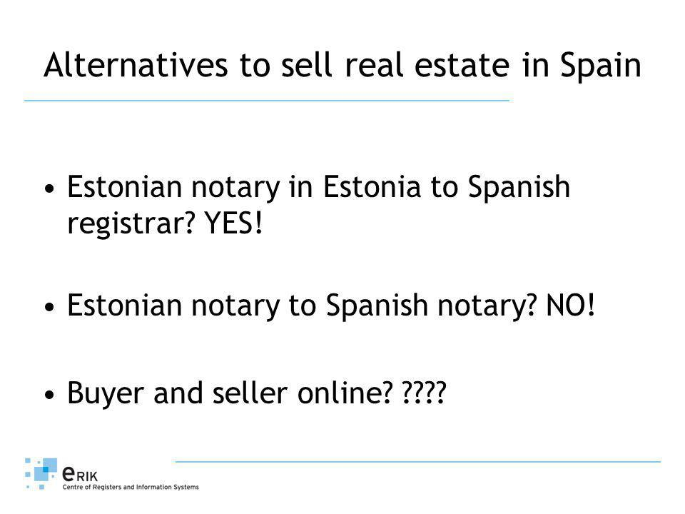Alternatives to sell real estate in Spain Estonian notary in Estonia to Spanish registrar.