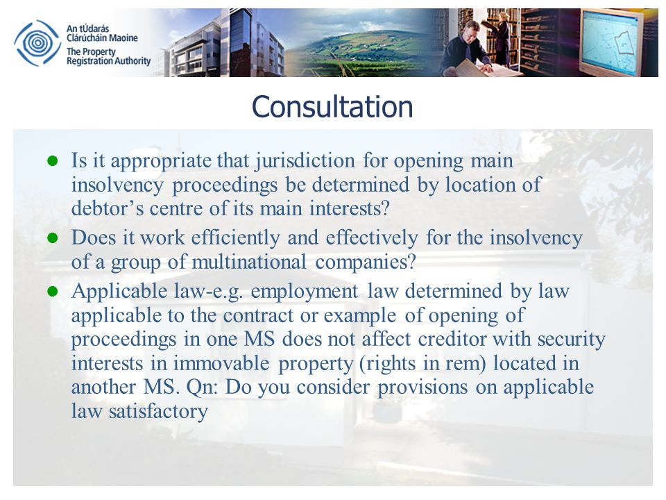 Consultation Is it appropriate that jurisdiction for opening main insolvency proceedings be determined by location of debtors centre of its main interests.