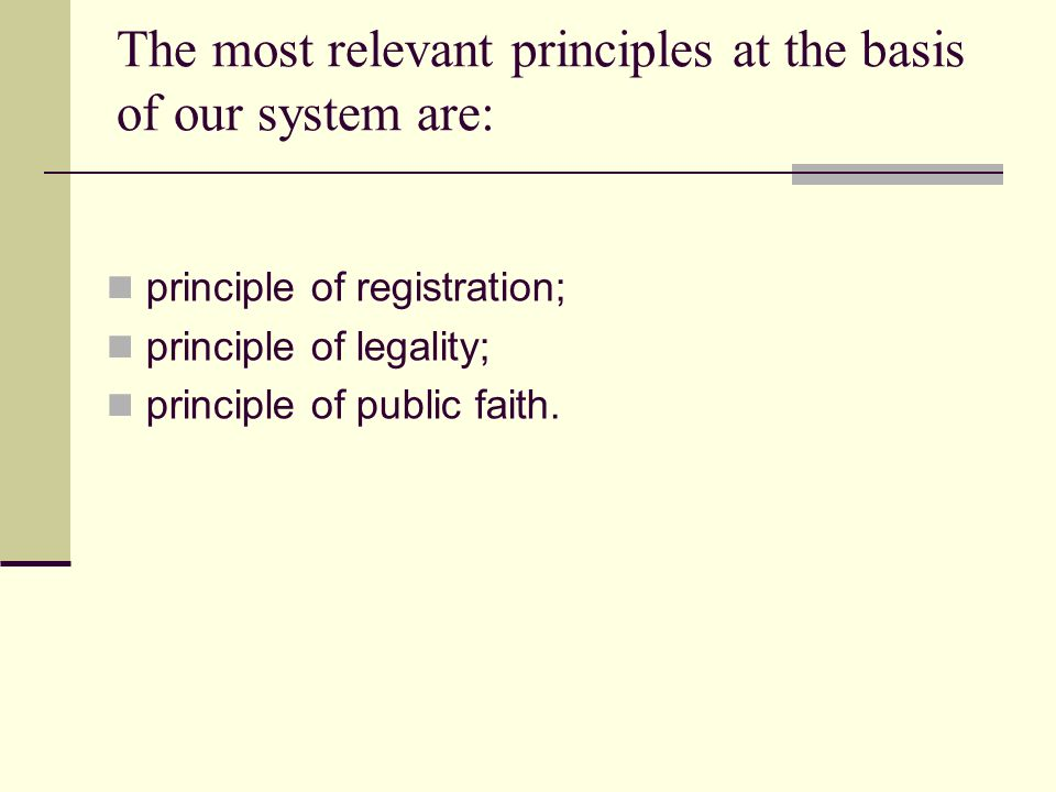The most relevant principles at the basis of our system are: principle of registration; principle of legality; principle of public faith.