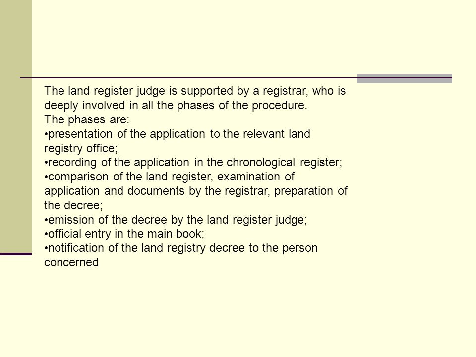 The land register judge is supported by a registrar, who is deeply involved in all the phases of the procedure. The phases are: presentation of the ap