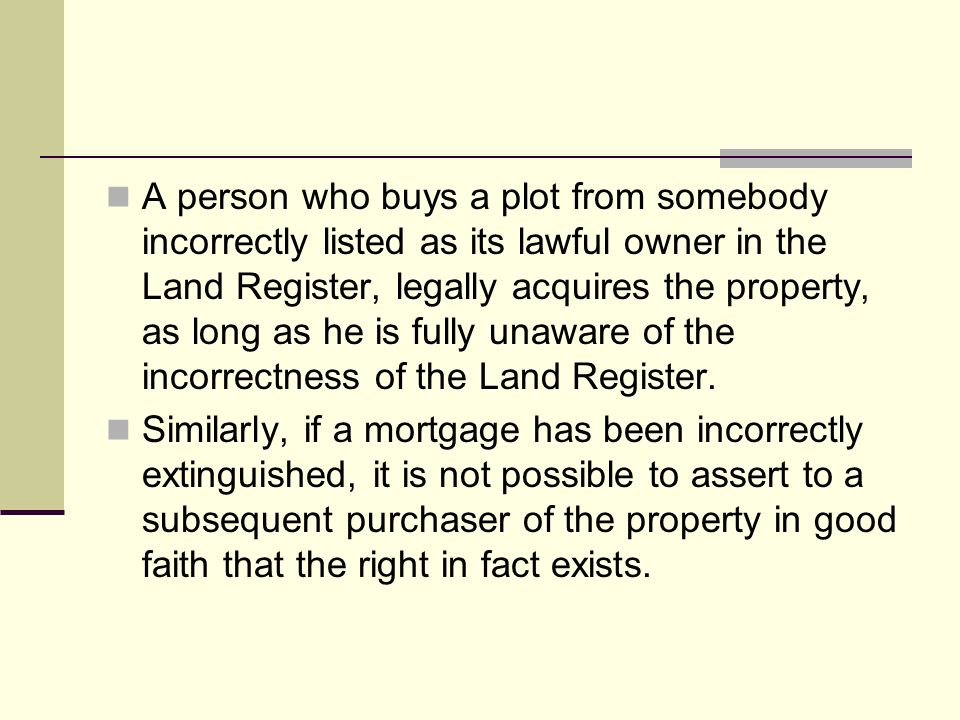 A person who buys a plot from somebody incorrectly listed as its lawful owner in the Land Register, legally acquires the property, as long as he is fu